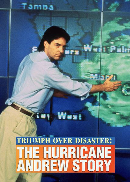 Triumph Over Disaster: The Hurricane Andrew Story - In 1992, during South Florida's Hurricane Andrew, residents experience both tragedies and triumphs as the punishing winds challenge their very lives.