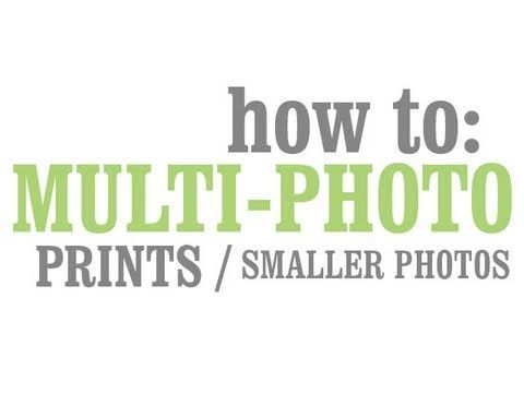 How-to: Multi-Photo Prints / Smaller Photos