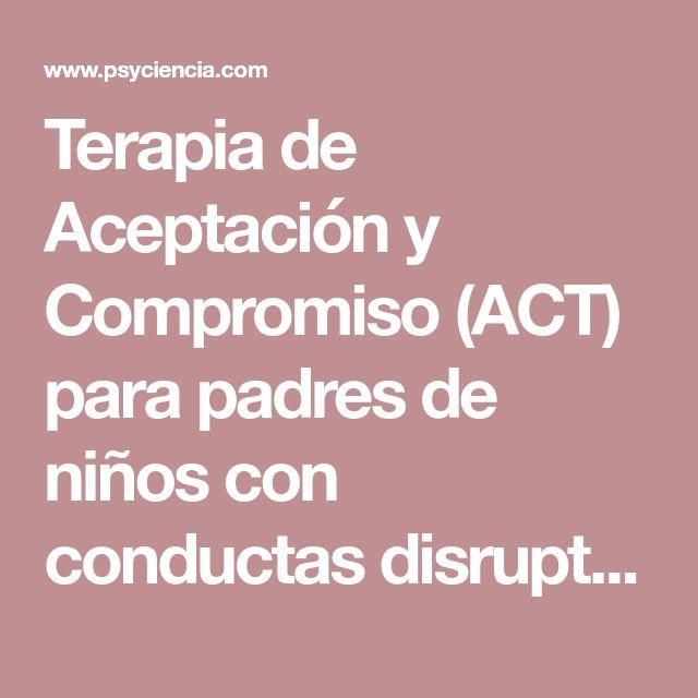 Terapia de Aceptación y Compromiso (ACT) para padres de niños con conductas disruptivas