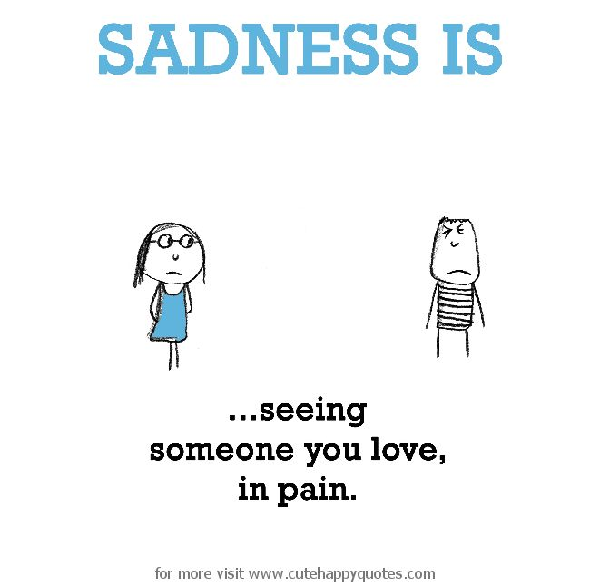 Saying Quotes About Sadness: Sadness Is, Seeing Someone You Love, In Pain.