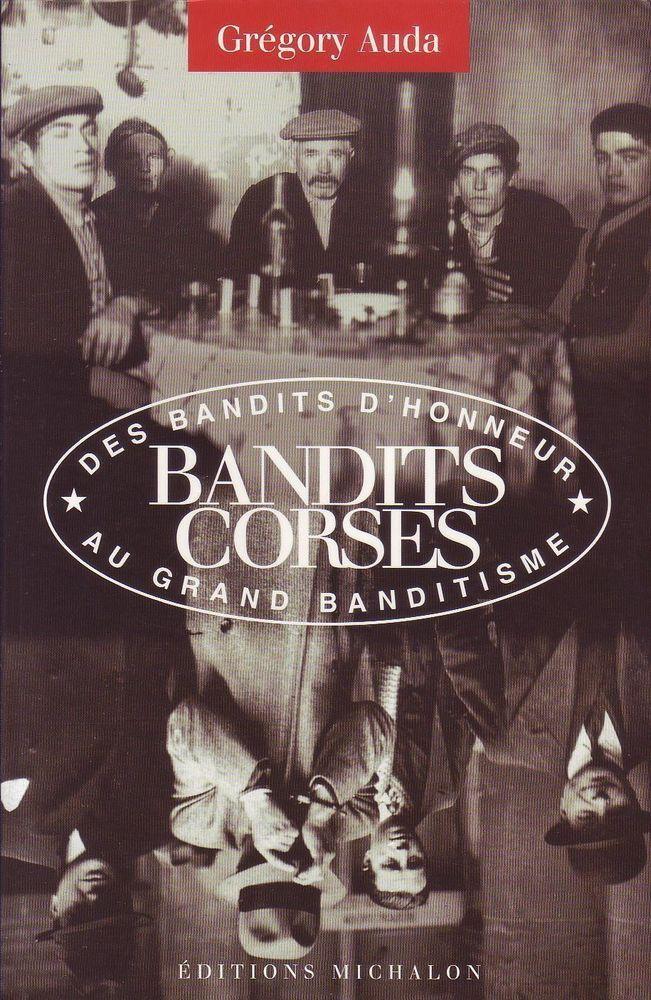 #histoire contemporaine : BANDITS CORSES ; DES BANDITS D HONNEUR AU GRAND BANDITISME de Grégory Auda. Michalon, 07/2005. 395 pp. brochées.