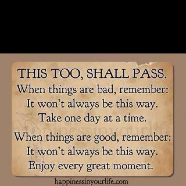 this too, shall pass!