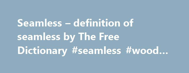 Seamless – definition of seamless by The Free Dictionary #seamless #wood #pattern http://wyoming.remmont.com/seamless-definition-of-seamless-by-the-free-dictionary-seamless-wood-pattern/  # seamless References in classic literature ? And all this mixes with your most mystic mood; so that fact and fancy, half-way meeting, interpenetrate, and form one seamless whole. The nighthawk circled overhead in the sunny afternoons — for I sometimes made a day of it — like a mote in the eye, or in…