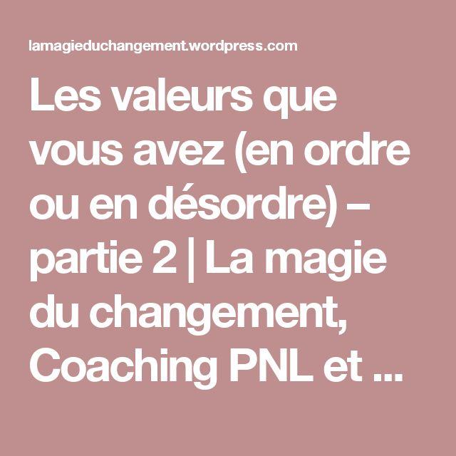 Les valeurs que vous avez (en ordre ou en désordre) – partie 2 | La magie du changement, Coaching PNL et autres trucs