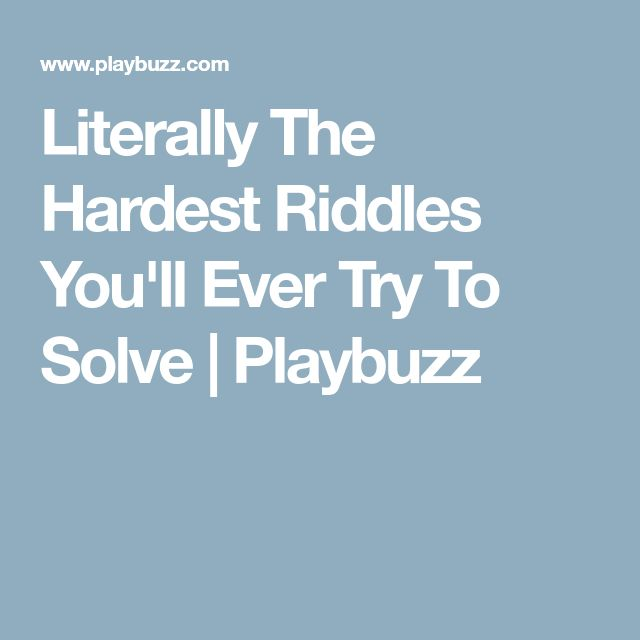 Literally The Hardest Riddles You'll Ever Try To Solve | Playbuzz