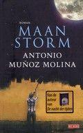 Maanstorm. Antonio Munoz Molina. De beginnende puberteit van een jongen in een Spaans dorp valt in 1969 samen met de eerste maanlanding van de mens.