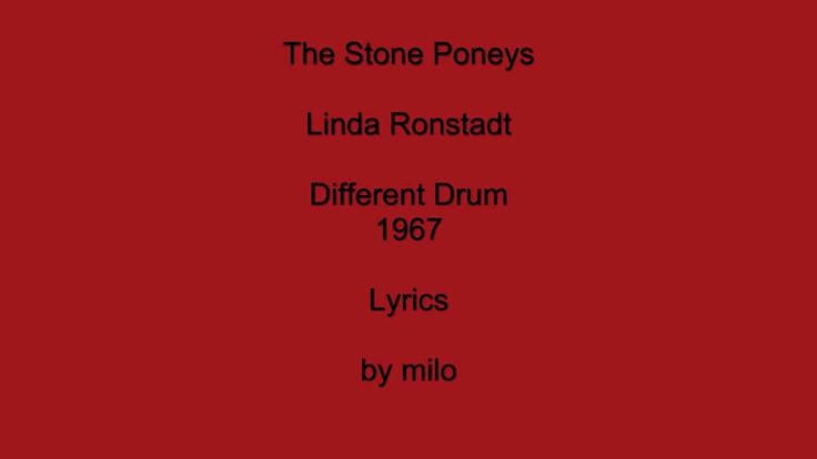 Linda Ronstadt - Different Drum (Lyrics).mp4 STILL EXCELLENT TO LISTEN TO, SONG OF MY YOUTH! <3 XXOO :)