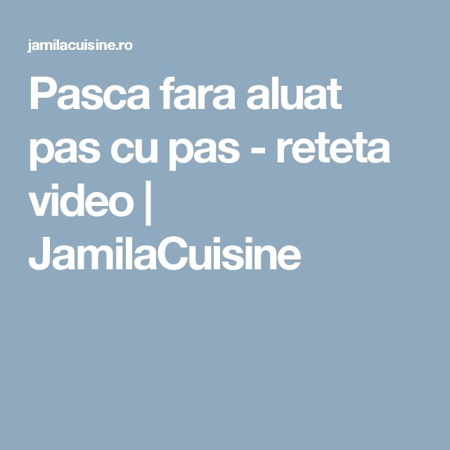 Pasca fara aluat pas cu pas - reteta video | JamilaCuisine