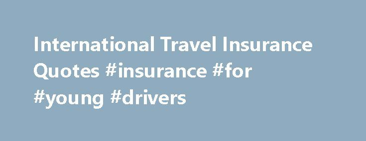 International Travel Insurance Quotes #insurance #for #young #drivers http://insurance.remmont.com/international-travel-insurance-quotes-insurance-for-young-drivers/  #travel insurance quotes # International Travel Insurance    Flying to or from Bali? Important information about Bali Mt Rinjani volcanic ash cloud. Find out more Travel overseas with the peace of mind of knowing that you will be taken care of should anything go wrong whilst you are away. Our international travel insurance…