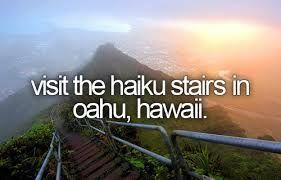 bucket list- visit the haiku stairs in oahu, hawaii