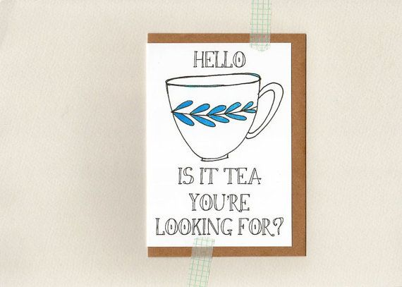 HELLO... is it tea you're looking for Greeting by ThePaisleyFive