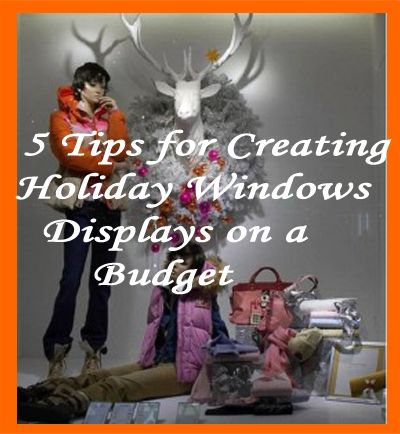 Some good ideas for creating fun and festive displays. 5 tips for creating holiday window displays on a budget