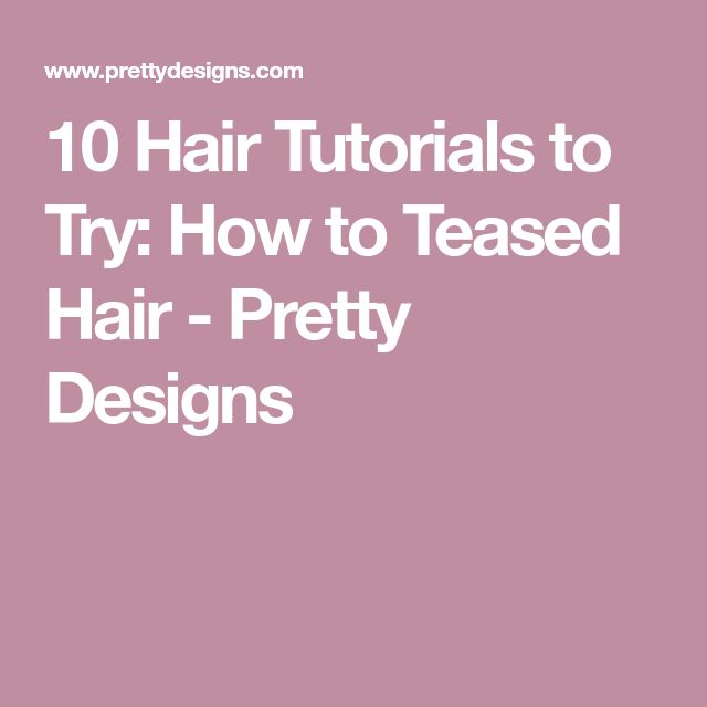 10 Hair Tutorials to Try: How to Teased Hair - Pretty Designs