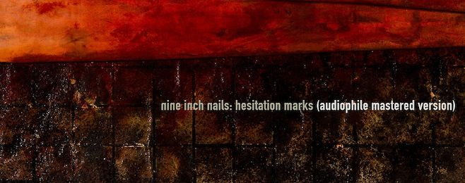 """Nine Inch Nails Releasing Hesitation Marks """"Audiophile Version"""" With Alternate Mastering"""