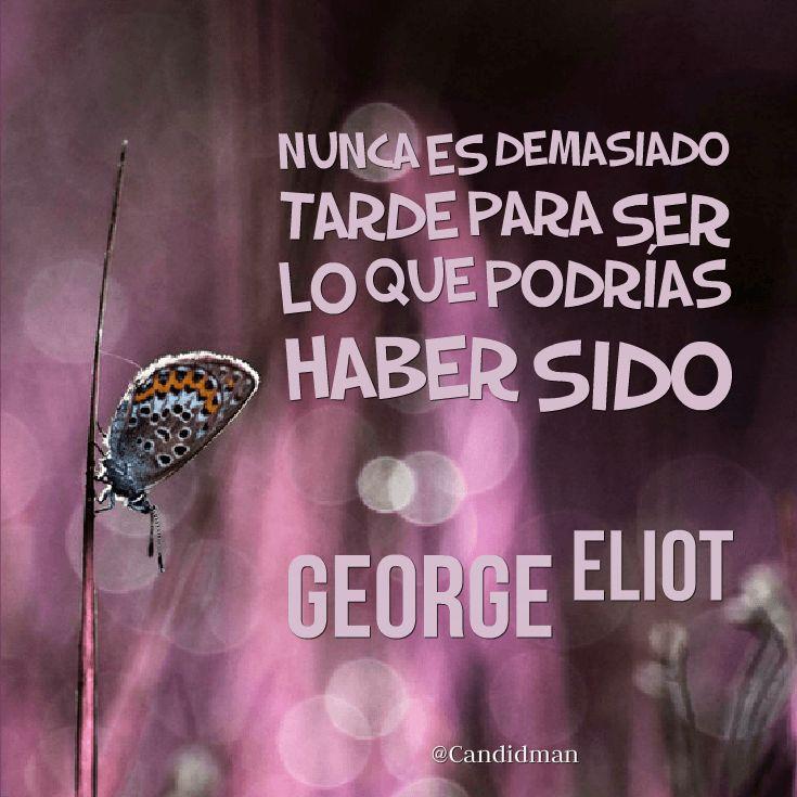 """Nunca es demasiado tarde para ser lo que podrías haber sido"". #GeorgeEliot #FrasesCelebres #Candidman http://t.co/TjvSEaSH8L @candidman"