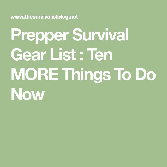 PrepperSurvival Gear List : Ten MORE Things To Do Now