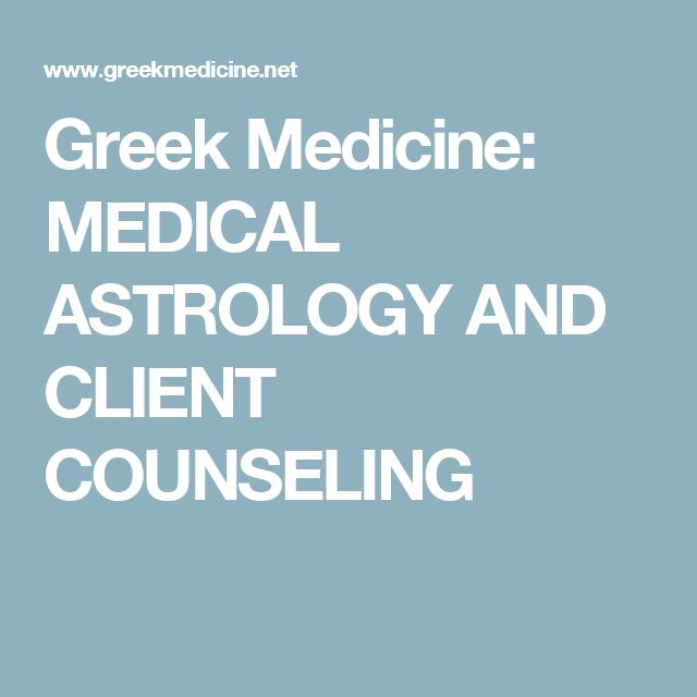 Greek Medicine: MEDICAL ASTROLOGY AND CLIENT COUNSELING