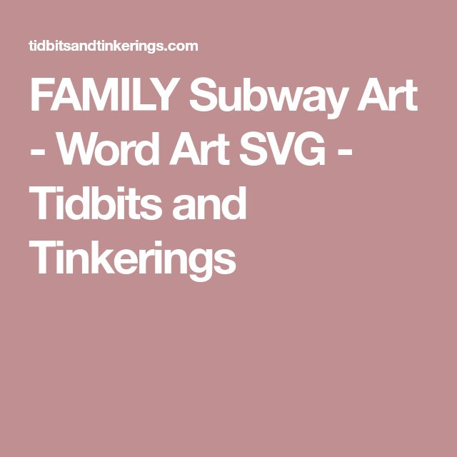 FAMILY Subway Art - Word Art SVG - Tidbits and Tinkerings