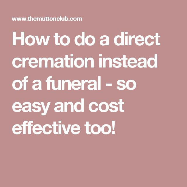 How to do a direct cremation instead of a funeral - so easy and cost effective too!