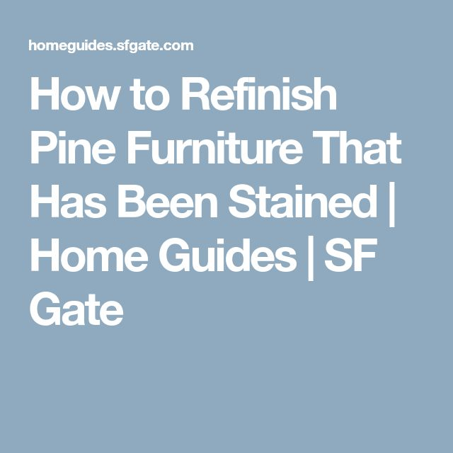 How to Refinish Pine Furniture That Has Been Stained | Home Guides | SF Gate