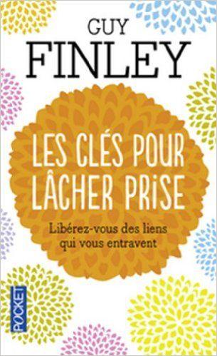 Amazon.fr - Les clés pour lâcher prise - Guy FINLEY, Fabrice MIDAL, Louise DROLET - Livres