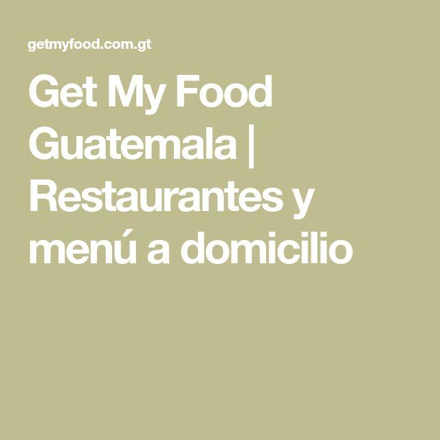 Get My Food Guatemala | Restaurantes y menú a domicilio