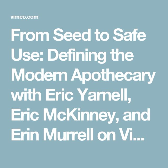 From Seed to Safe Use: Defining the Modern Apothecary with Eric Yarnell, Eric McKinney, and Erin Murrell on Vimeo