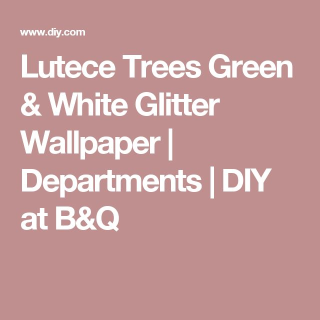Lutece Trees Green & White Glitter Wallpaper | Departments | DIY at B&Q