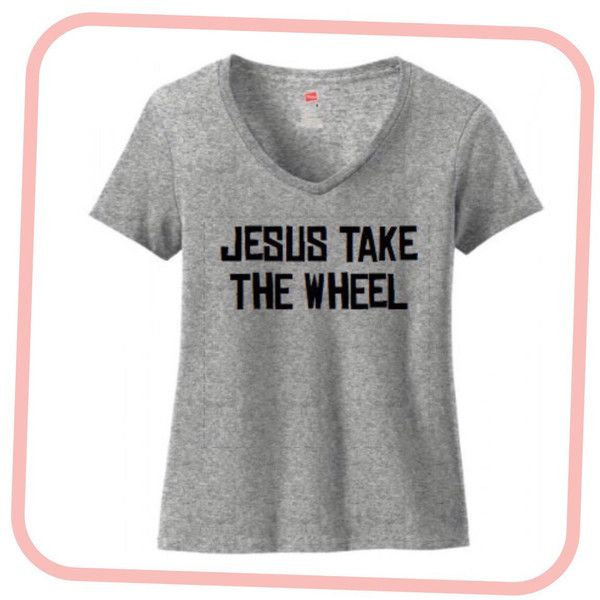 Jesus Take the Wheel T Shirt Funny Womens T Shirt ($32) ❤ liked on Polyvore featuring tops, t-shirts, silver, women's clothing, green graphic tees, fitted v neck t shirt, fitted t shirts, graphic tees and fitted graphic tees