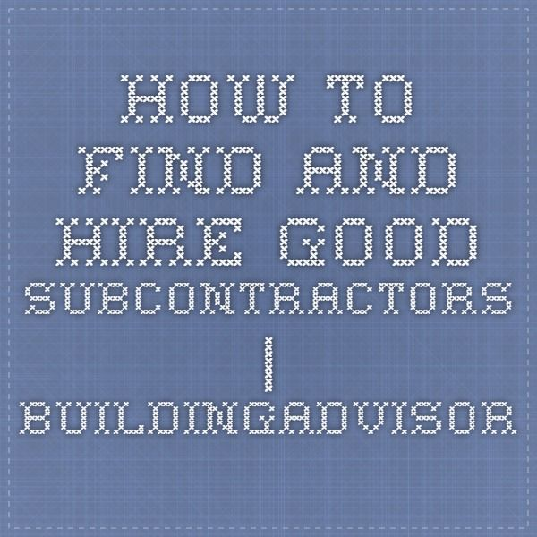 32 best hiring a contractor images on pinterest home for How to find good subcontractors