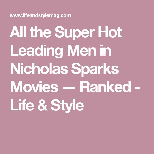 All the Super Hot Leading Men in Nicholas Sparks Movies — Ranked - Life & Style