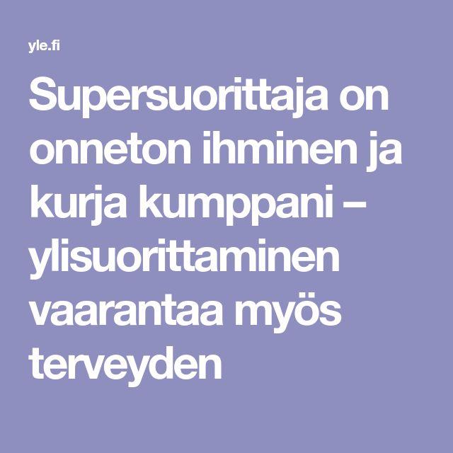 Supersuorittaja on onneton ihminen ja kurja kumppani – ylisuorittaminen vaarantaa myös terveyden