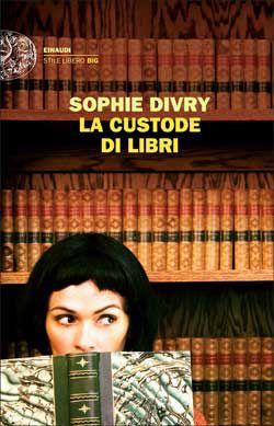 Sophie Divry, La custode di libri, Stile libero Big, DISPONIBILE ANCHE IN EBOOK
