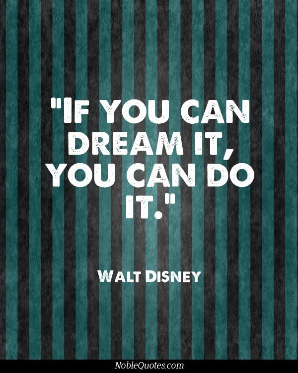 """If you can dream it, you can do it."" ~Walt Disney #quotes"
