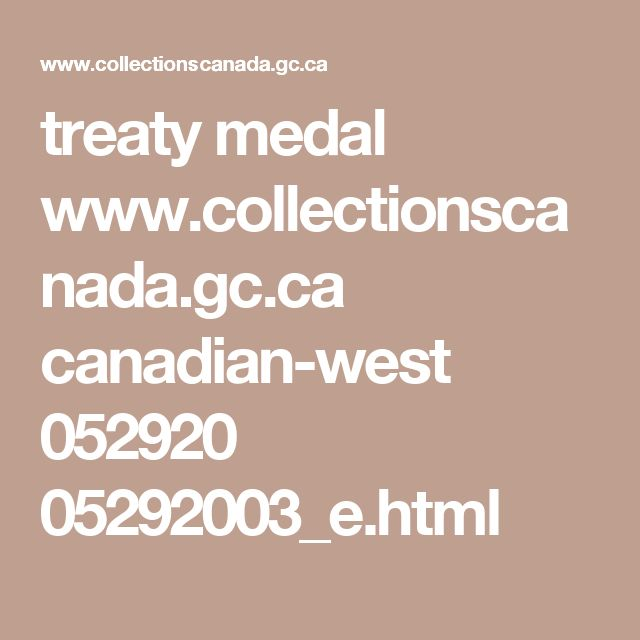 treaty medal  www.collectionscanada.gc.ca canadian-west 052920 05292003_e.html