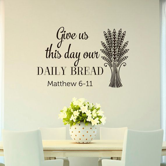 Bible Verse Wall Decal Quote Give Us This Day Our Daily Bread Matthew  Scripture Wall Decal Kitchen Dining Room Wall Art Decor Part 91