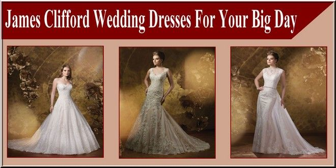 James Clifford Wedding Dresses For Your Big Day