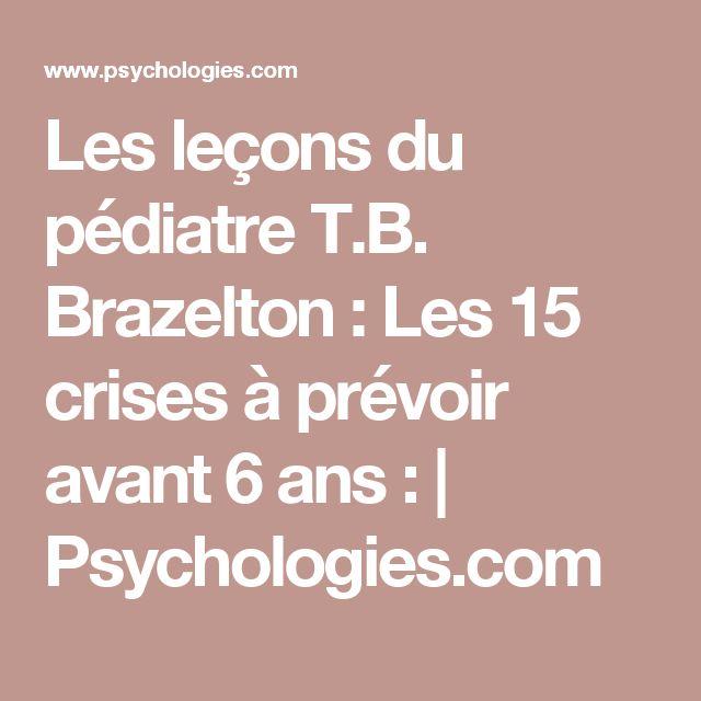 Les leçons du pédiatre T.B. Brazelton : Les 15 crises à prévoir avant 6 ans :   Psychologies.com