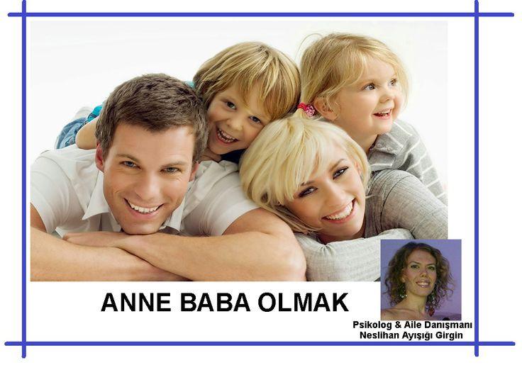 """http://dunyaozelegitim.blogspot.com.tr/2014/11/anne-baba-olmak.html  Psikologlarımızdan Neslihan Ayışığı Girgin'in """"Anne Baba Olmak"""" konulu yazısı."""