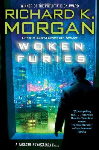 Woken Furies: A Takeshi Kovacs Novel by Richard K. Morgan ...This author imagines the future in such a dynamic way. This is the last in the trilogy and my favorite but they are all good. #Cyberpunk