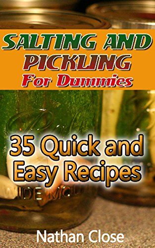 Salting And Pickling For Dummies: 35 Quick and Easy Recipes: (Salting and Pickling for Beginners, Best Pickling Recipes) (Homemade Salting and Pickling Recipes) by [Close, Nathan]