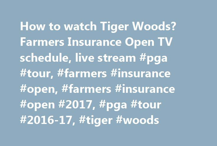 How to watch Tiger Woods? Farmers Insurance Open TV schedule, live stream #pga #tour, #farmers #insurance #open, #farmers #insurance #open #2017, #pga #tour #2016-17, #tiger #woods http://indianapolis.remmont.com/how-to-watch-tiger-woods-farmers-insurance-open-tv-schedule-live-stream-pga-tour-farmers-insurance-open-farmers-insurance-open-2017-pga-tour-2016-17-tiger-woods/  # How to watch Tiger Woods? Farmers Insurance Open TV schedule, live stream How to watch Tiger Woods? Farmers Insurance…