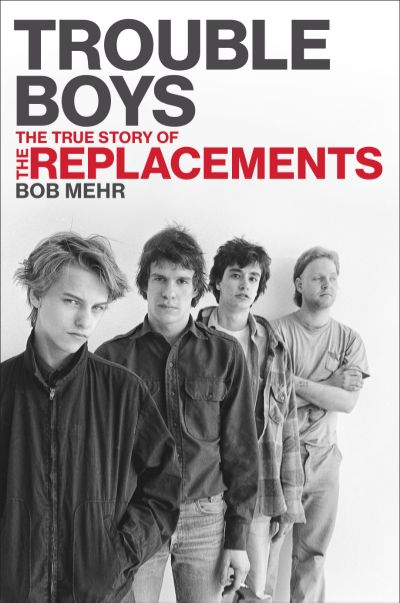 Via Trouble Boys: The True Story of the Replacements