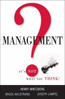Management? It's not what you think! / Henry Mintzberg, Bruce Ahlstrand and Joseph Lampel.