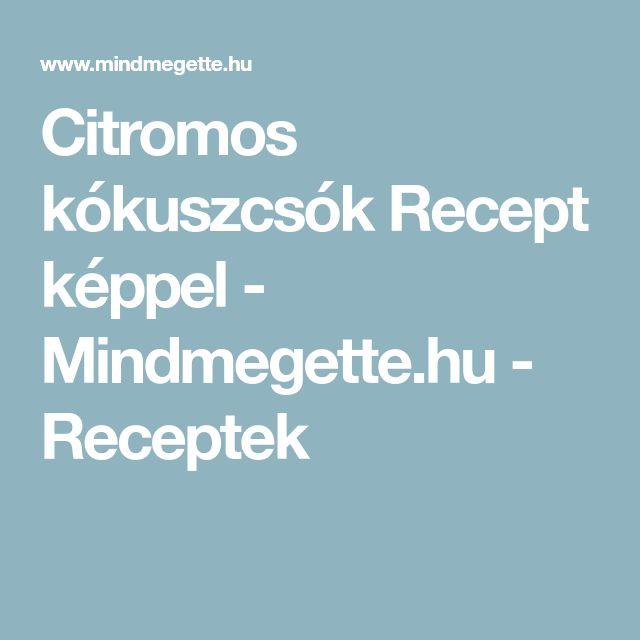 Citromos kókuszcsók Recept képpel - Mindmegette.hu - Receptek