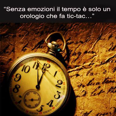 Senza emozioni il tempo è solo un orologio che fa tic-tac...