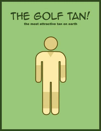 Are you working on your golf-tan?