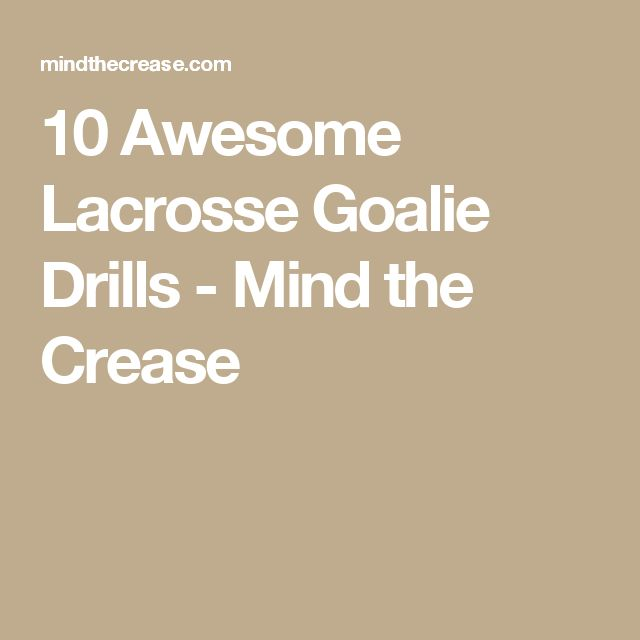 10 Awesome Lacrosse Goalie Drills - Mind the Crease