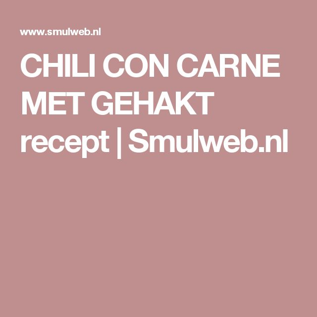 CHILI CON CARNE MET GEHAKT recept   Smulweb.nl