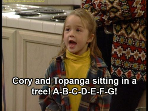 Boy Meets World, sounds like something I would have said as a child...